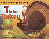 img - for T is for Turkey: A True Thanksgiving Story book / textbook / text book
