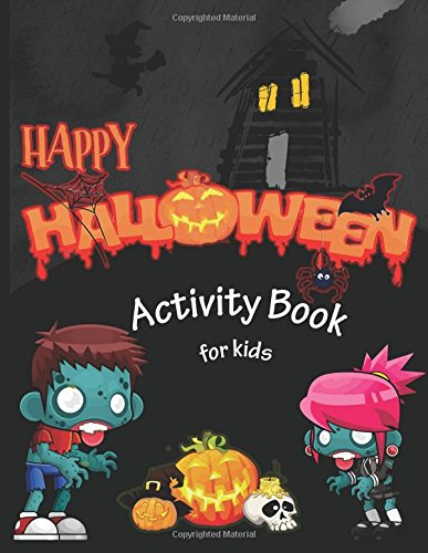 Happy Halloween Activity Book for Kids: Mazes, Coloring, Dot to Dot,Activity Book for Kids Ages 4-8, 5-12. (Halloween Books for Kids) pdf
