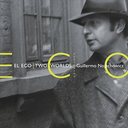Guillermo Nojechowicz -  El Eco | Two Worlds