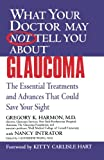 What Your Doctor May Not Tell You About(TM) Glaucoma: The Essential Treatments and Advances That Could Save Your Sight (What Your Doctor May Not Tell You About...(Paperback))
