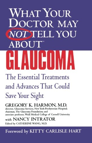 What Your Doctor May Not Tell You About(TM) Glaucoma: The Essential Treatments and Advances That Could Save Your Sight (What Your Doctor May Not Tell You About.(Paperback))