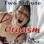 Two Minute Orgasm: A Whimsical Story of Unfettered Sex |  La Marchesa