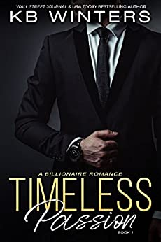 Timeless Passion Book 1: A Billionaire Romance by [Winters, KB]