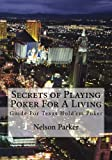 Secrets of Playing Poker for a Living, Nelson Parker, 1477678832
