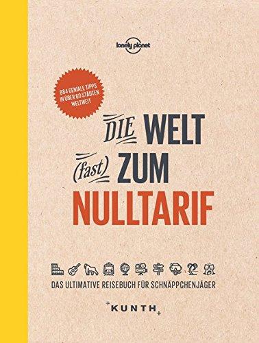 Die Welt (fast) zum Nulltarif: Das ultimative Reisebuch für Schnäppchenjäger (Lonely Planet – KUNTH) (KUNTH Bildbände/Illustrierte Bücher)