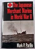 The Japanese Merchant Marine in World War II, Mark P. Parillo, 1557506779