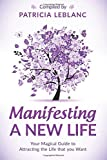 Manifesting a New Life: Your Magical Guide to Attracting the LIfe that you want