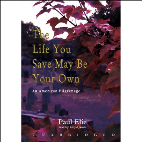 The Life You Save May Be Your Own: An American Pilgrimage by Blackstone Audio, Inc.