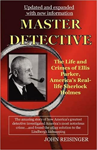 Master Detective: The Life and Crimes of Ellis Parker, America's Real-Life Sherlock Holmes (Updated and Expanded)