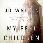 My Real Children   Jo Walton