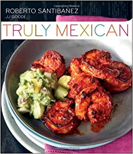 Truly mexican essential recipes and techniques for authentic truly mexican essential recipes and techniques for authentic mexican cooking roberto santibanez jj goode romulo yanes 9780470499559 amazon books forumfinder Image collections