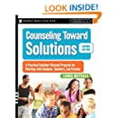 Counseling Toward Solutions: A Practical Solution-Focused Program for Working with Students, Teachers, and Parents