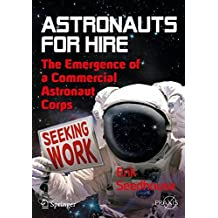 Astronauts For Hire: The Emergence of a Commercial Astronaut Corps (Springer Praxis Books)