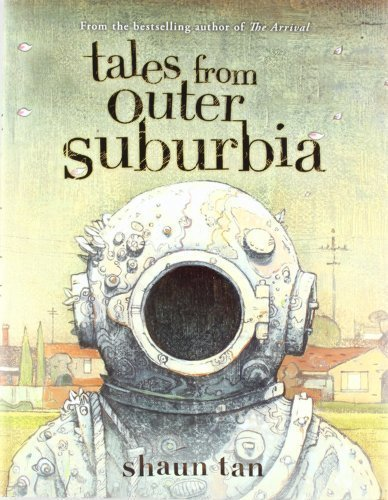 Tales From Outer Suburbia 1st (first) Edition by Tan, Shaun published by Arthur A. Levine Books (2009)