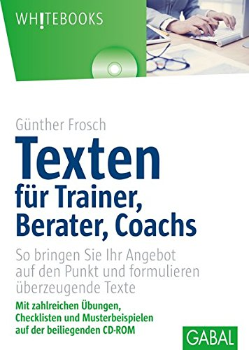 Texten für Trainer, Berater, Coachs: So bringen Sie Ihr Angebot auf den Punkt und formulieren überzeugende Texte (Whitebooks) Gebundenes Buch – 1. März 2012 Günther Frosch Texten für Trainer GABAL 3869363444