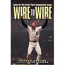 Wire to Wire: Inside the 1984 Detroit Tigers Championship Season