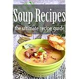 Soup Recipes: The Ultimate Recipe Guide