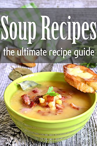 Soup Recipes: The Ultimate Recipe Guide by [Swansen, Jackie]