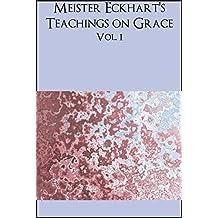 Meister Eckhart's teachings on Grace: Vol 1