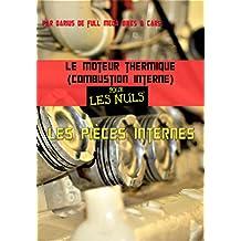 Le moteur thermique (combustion interne) pour les nuls-les pieces internes (French Edition)