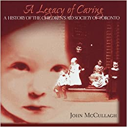 A Legacy of Caring: A History of the Childrens Aid Society of Toronto