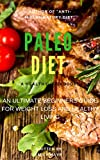 PALEO DIET: An Ultimate Beginners Guide for Weight Loss And Healthy Living (Weight Loss,Recipes,Cookbook)