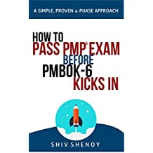 HOW TO PASS PMP® EXAM BEFORE PMBOK-6 KICKS IN: A Simple, Proven, 4-Phase Study Approach