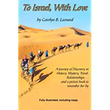 To Israel, With Love (B/W 6X9): A Journey of Discovery in History, Mystery, Travel, Relationships --and a picture book to remember her by