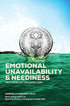 Emotional Unavailability & Neediness: Two Sides of the Same Coin (English Edition) de [Kortsch, Gabriella]