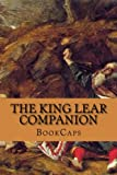The King Lear Companion: Includes Study Guide, Historical Context, Biography, and Character Index