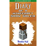 Minecraft: Diary of a Minecraft Snow Golem (An Unofficial Minecraft Book) (Minecraft Diary Books and Wimpy Zombie Tales For Kids Book 18)