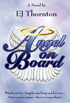 Angel On Board: Watch out for angels watching out for you! (True Angel Books Book 1) by [Thornton, EJ]