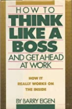 How to Think Like a Boss: And Get Ahead at Work