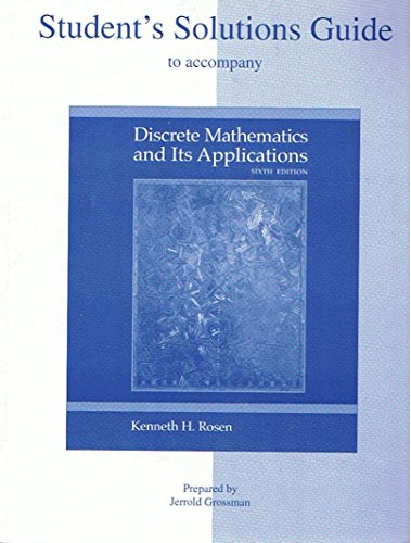 Student's Solutions Guide to Accompany Discrete Mathematics and Its Applications, Sixth Edition by Kenneth H. Rosen