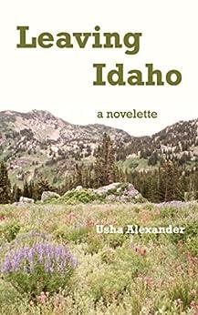 Leaving Idaho: a novelette by [Alexander, Usha]