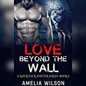 Love Beyond the Wall: A Rizer Pack Shifter Series, Book 1 | Amelia Wilson