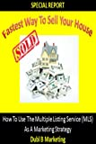 Fastest Way To Sell Your House: How To Use The Multiple Listing Service (MLS) As A Marketing Strategy
