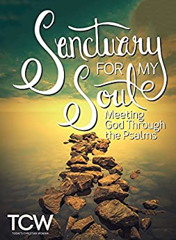 Sanctuary for My Soul: Meeting God Through the Psalms by [Graves, Marlena, Bessey, Sarah, Oxenreider, Tsh, Turner, Jessica N., Newbell, Trillia J., Raybon, Patricia, Pellicane, Arlene, Freeman, Emily P.]