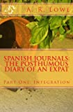 Spanish Journals - the Posthumous Diary of an Expat, A. Lowe, 1481142445