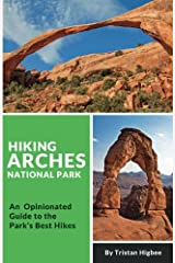 Hiking Arches National Park: An Opinionated Guide to the Park's Best Hikes Paperback
