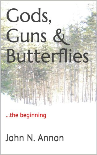 Gods, Guns & Butterflies: ...the beginning by [Annon, John N.]