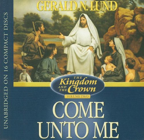 Come unto Me (The Kingdom and the Crown) by Shadow Mountain