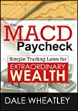 The MACD Paycheck : Simple Trading Laws for Extraordinary Wealth, Wheatley, Dale, 1592805035