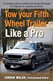 Tow your Fifth Wheel Trailer Like a Pro