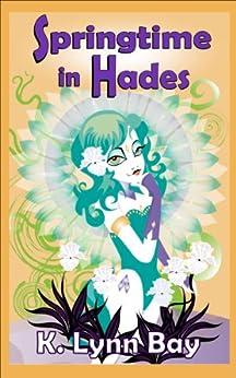 Springtime in Hades by [Bay, K. Lynn, Contreras, Kathlena L.]