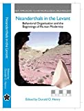 Neanderthals in the Levant : Behavioural Organization and the Beginnings of Human Modernity, Henry, Donald O., 0826458033