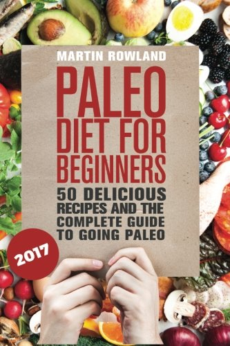 Paleo: Paleo Diet For Beginners: 50 Delicious Recipes And The Complete Guide To Going Paleo pdf