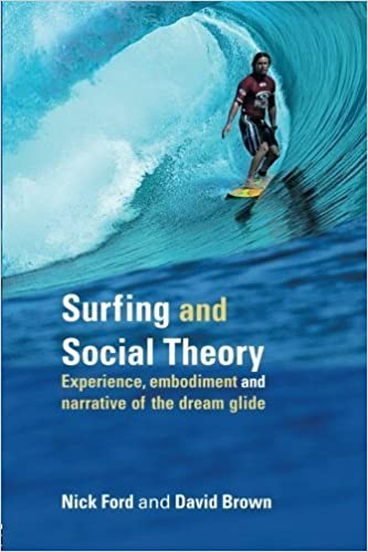 Book Surfing and Social Theory: Experience, Embodiment and Narrative of the Dream Glide Rev edition by Ford, Nick, Brown, David (2005)