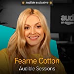 Fearne Cotton: Audible Sessions: FREE Exclusive Interview | Holly Newson