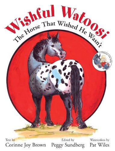 Wishful Watoosi: The Horse That Wished He Wasn't (A Cowgirl Peg Book) -